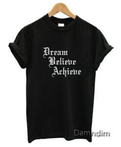Dream Believe Achieve Funny Graphic Tees