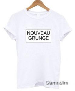Nouveau Grunge Funny Graphic Tees