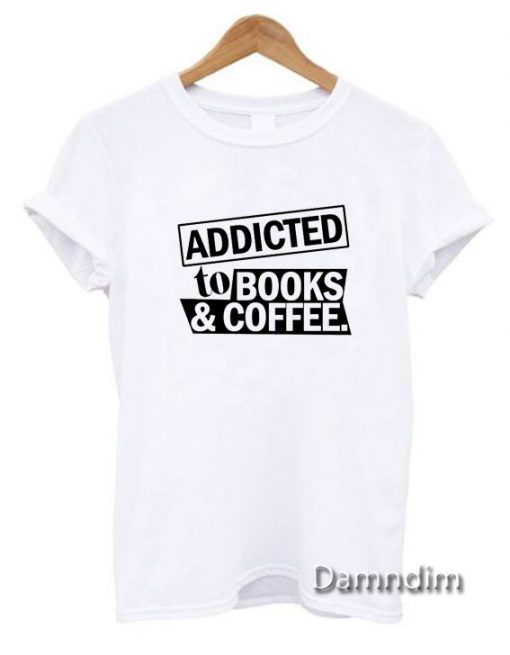 Addicted To Books And Coffee Funny Graphic Tees