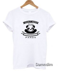 I don't Need Therapy, I Just Need To Hug A Panda Funny Graphic Tees