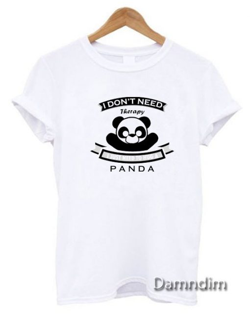 I don't Need Therapy I Just Need To Hug A Panda Funny Graphic Tees