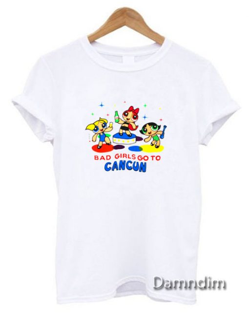 Bad girls Go To Cancun Funny Graphic Tees