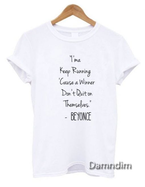 Beyonce Quotes Funny Graphic Tees