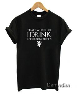 Game of Thrones I DRINK Funny Graphic Tees