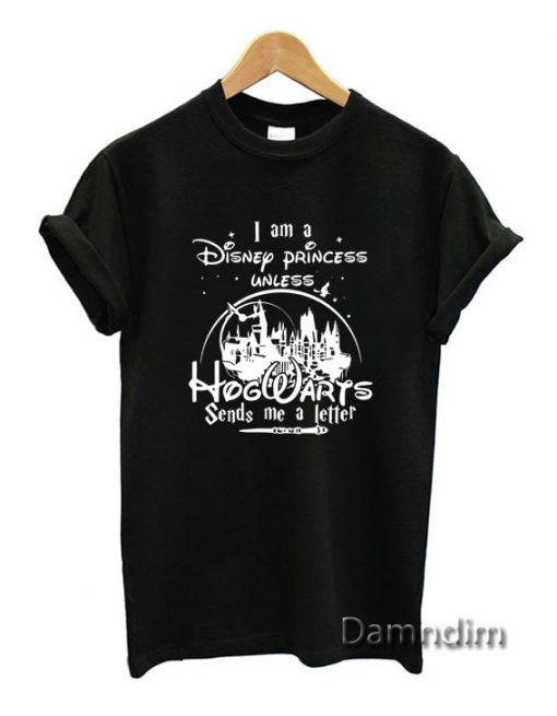 I am a Disney Princess Unless Funny Graphic Tees