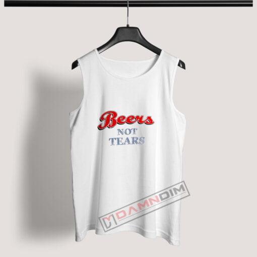 Tank Top Beers Not Tears
