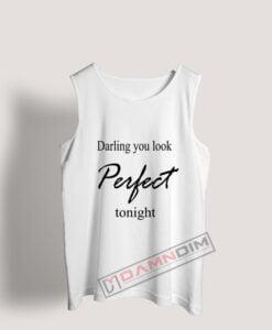 Tank Top Darling you look Perfect tonight