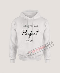 Hoodies Darling you look Perfect tonight