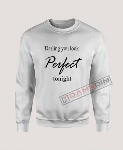 Sweatshirt Darling you look Perfect tonight