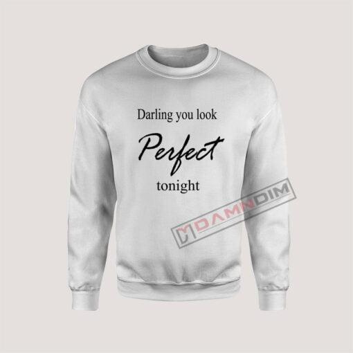 Sweatshirt Darling you look Perfect tonight