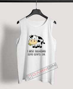 Tank Top I Just Freaking Love Cows
