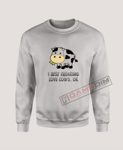 Sweatshirt I Just Freaking Love Cows