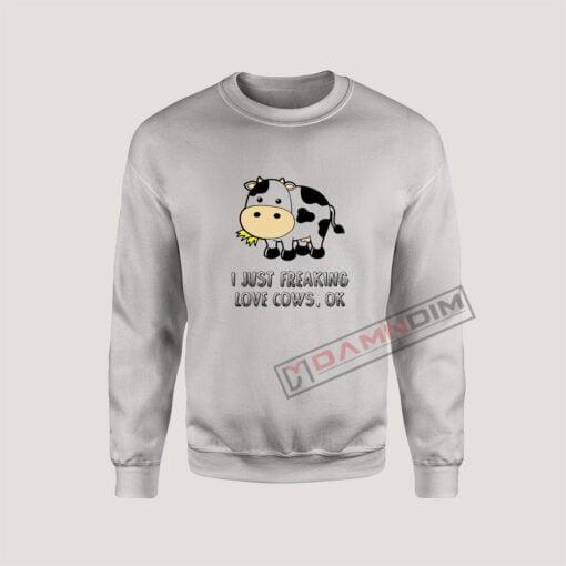 Sweatshirt I Just Freaking Love Cows