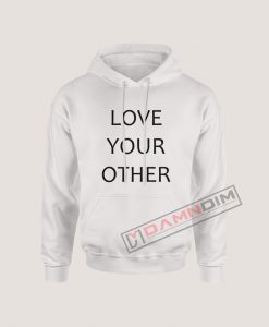 Hoodies Love Your Other