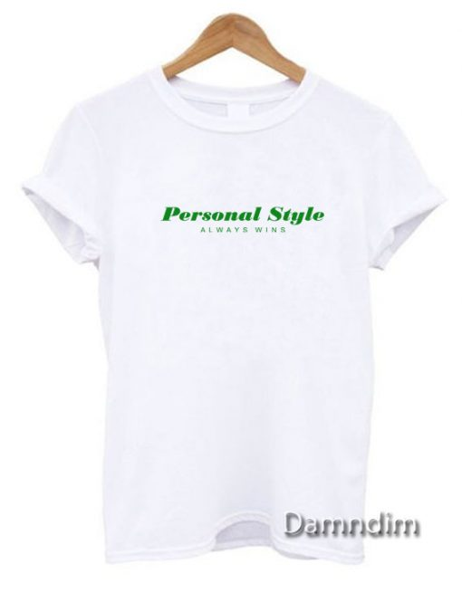 Personal Style Always Wins Funny Graphic Tees