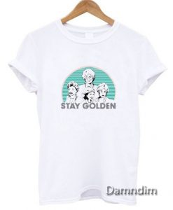 Stay Golden women Funny Graphic Tees
