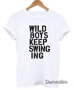 Wild Boys Keep Swinging Funny Graphic Tees