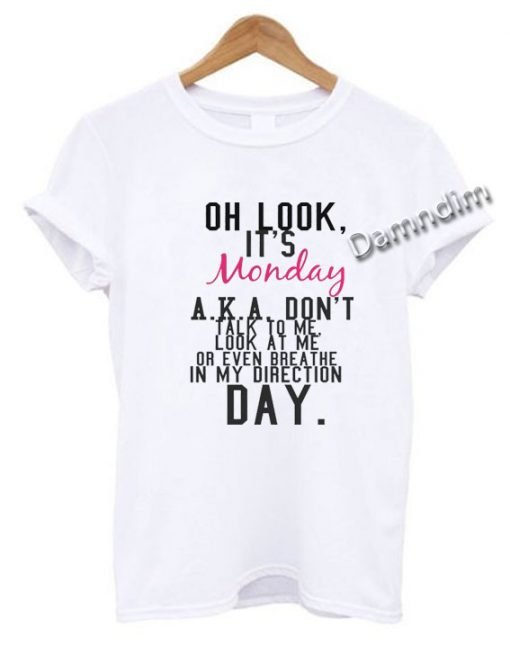 Oh Look It's Monday Funny Graphic Tees