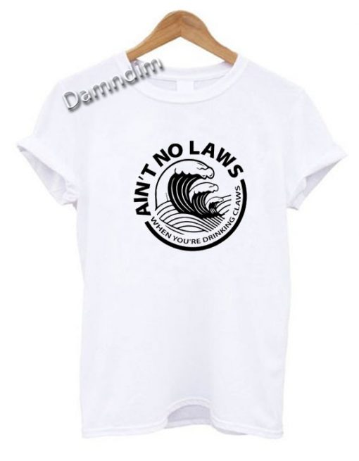 Ain't No Laws White Claws Funny Graphic Tees