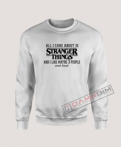 Sweatshirt All I care About Is Stranger Things