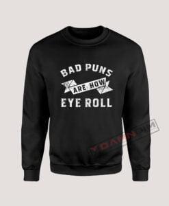 Sweatshirt Bad Puns Are How Eye Roll