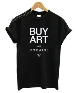 Buy art not cocaine Funny Graphic Tees