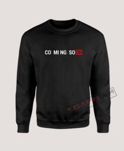 Sweatshirt Coming Soon
