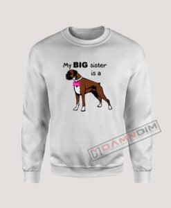Sweatshirt Dog My Big sister is a Boxer