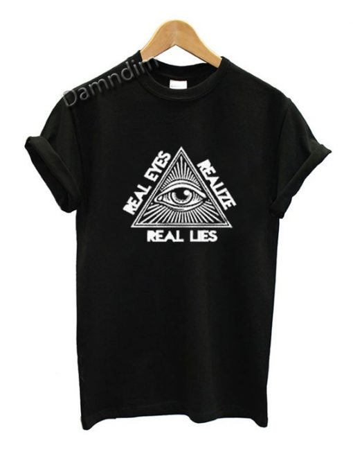 Eyes Realize Real Lies Funny Graphic Tees