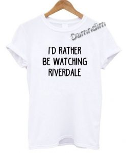 I'd Rather Be Watching Riverdale Funny Graphic Tees