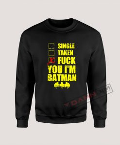 Sweatshirt Single Taken Fuck You I'm Batman