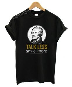 Talk Less Smile More Hamilton Classic Funny Graphic Tees