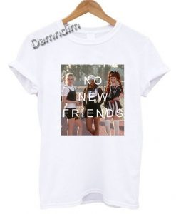 No New Friends Funny Graphic Tees