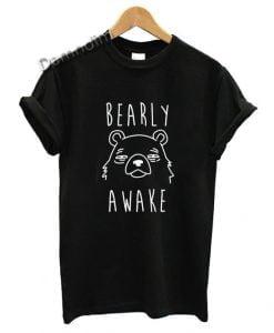 Bearly Awake T Shirt