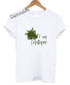 I am nature T Shirt