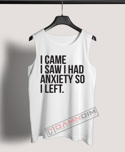 Tank Top I came I saw I had anxiety so I left