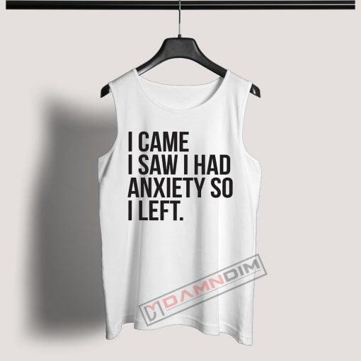 Tank Top I came I saw I had anxiety so I left