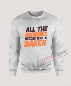 Sweatshirt All The Brownies Needed Was a Baker