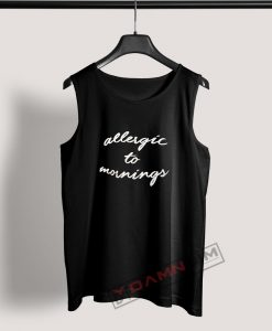 Tank Top Allergic to mornings