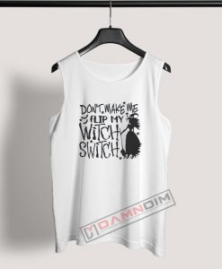 Tank Top Don't Make Me Flip My Witch Switch