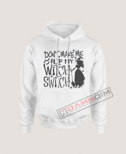 Hoodies Don't Make Me Flip My Witch Switch