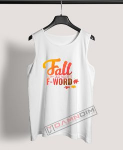 Tank Top Fall Is My Second Favorite F-Word