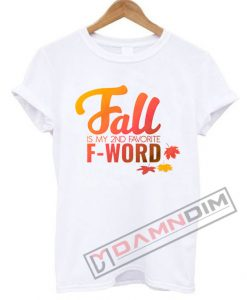 Fall Is My Second Favorite F-Word T Shirt