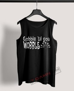 Tank Top Gobble Till You Wobble