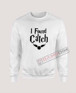 Sweatshirt I Found A Catch