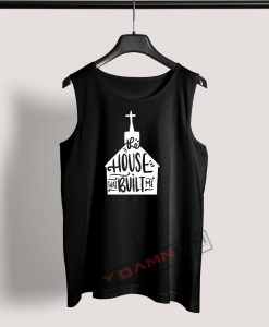 Tank Top The House That Built Me