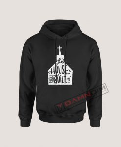 Hoodies The House That Built Me