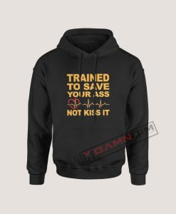 Hoodies Trained to save your ass not kiss it