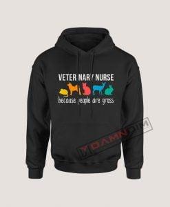 Hoodies Veterinary Nurse because people are gross
