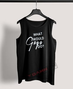 Tank Top What Would Gaga Do
